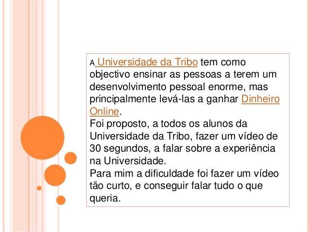 A Universidade da Tribo tem como objectivo ensinar as pessoas a terem um desenvolvimento pessoal enorme, mas principalment...