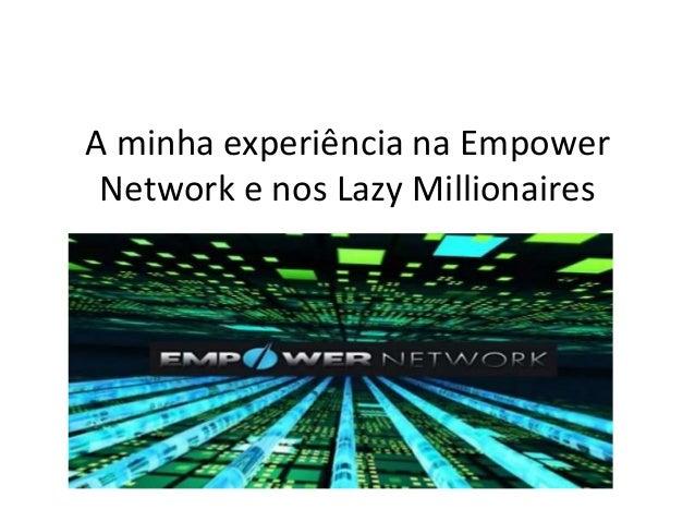 A minha experiência na Empower Network e nos Lazy Millionaires