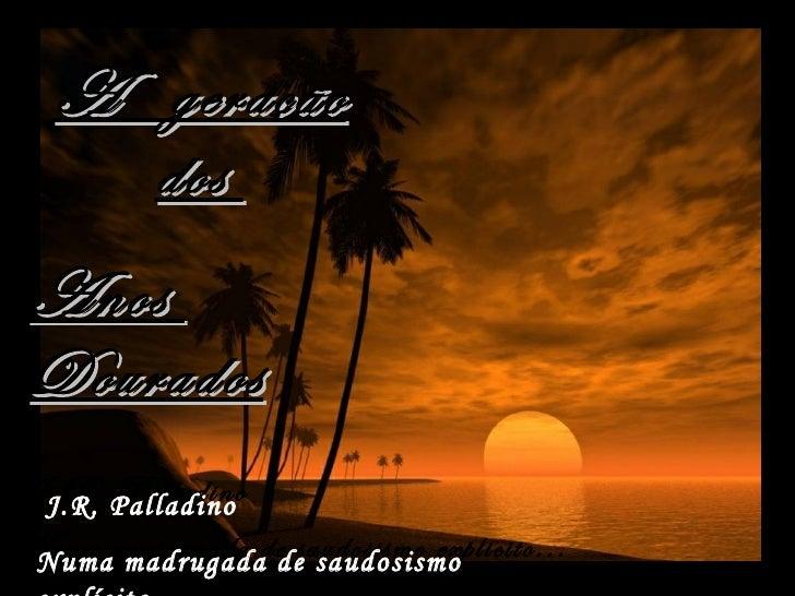 A geração dos  A        geração             Anos Dourados          dosAnosDouradosJ.R. Palladino J.R. PalladinoNuma madrug...