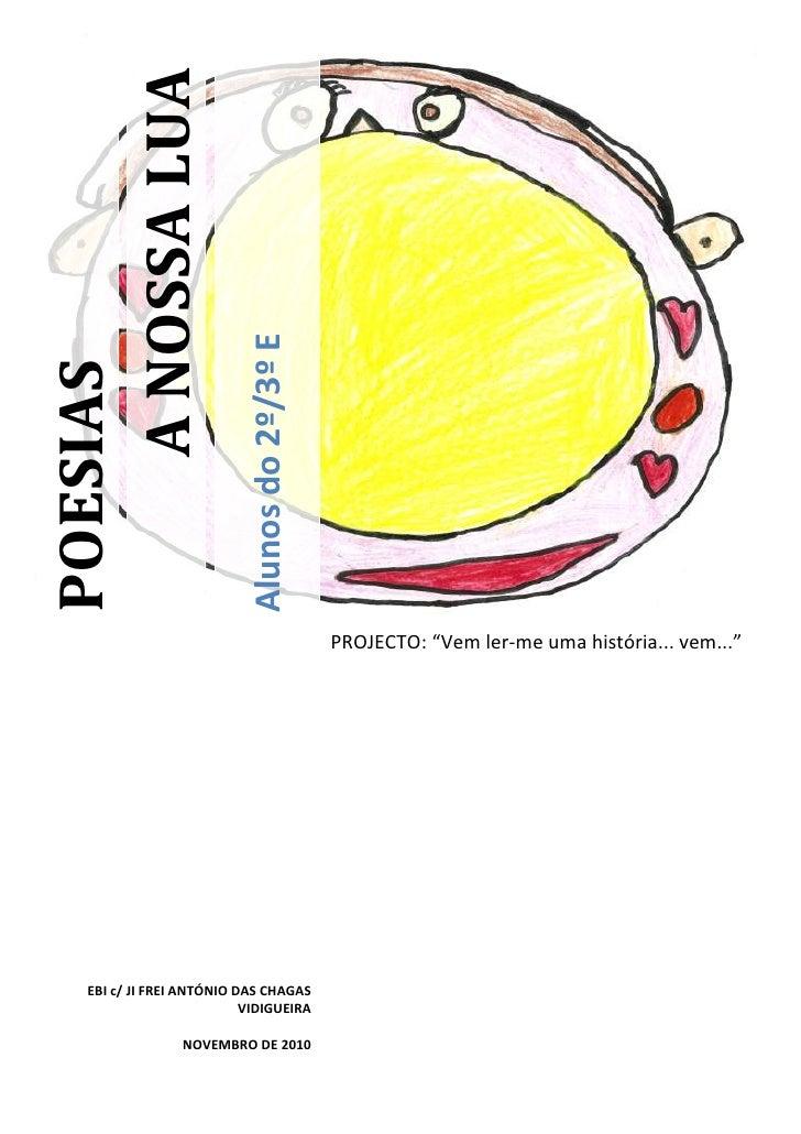 """A NOSSA LUAAlunos do 2º/3º EPOESIAS-765809-614045PROJECTO: """"Vem ler-me uma história... vem...""""EBI c/ JI FREI ANTÓNIO DAS C..."""