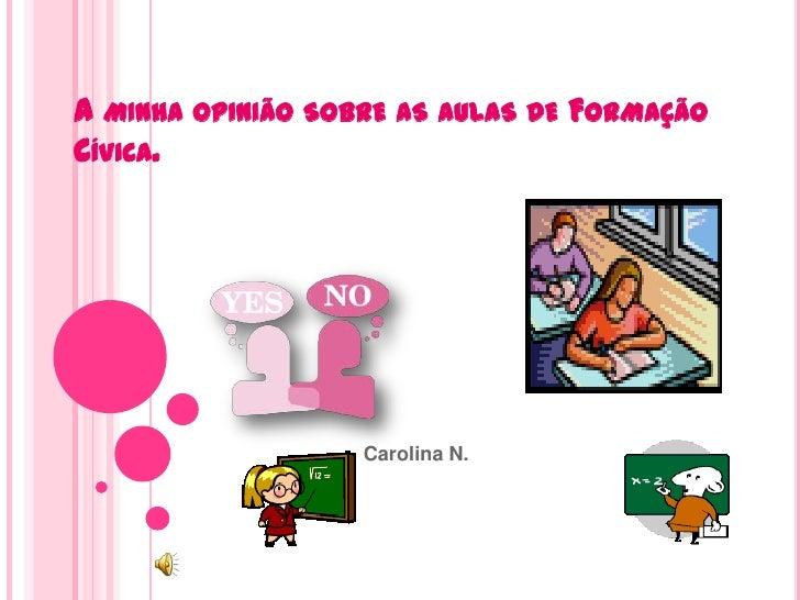 A MINHA OPINIÃO SOBRE AS AULAS DE FORMAÇÃOCÍVICA.                   Carolina N.