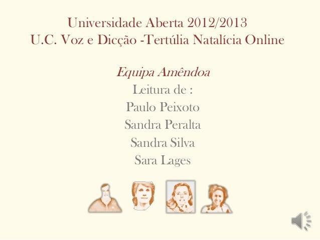 Universidade Aberta 2012/2013U.C. Voz e Dicção -Tertúlia Natalícia Online              Equipa Amêndoa                 Leit...