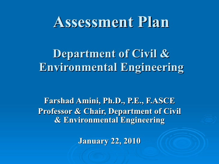 Assessment Plan Department of Civil & Environmental Engineering Farshad Amini, Ph.D., P.E., F.ASCE Professor & Chair, Depa...