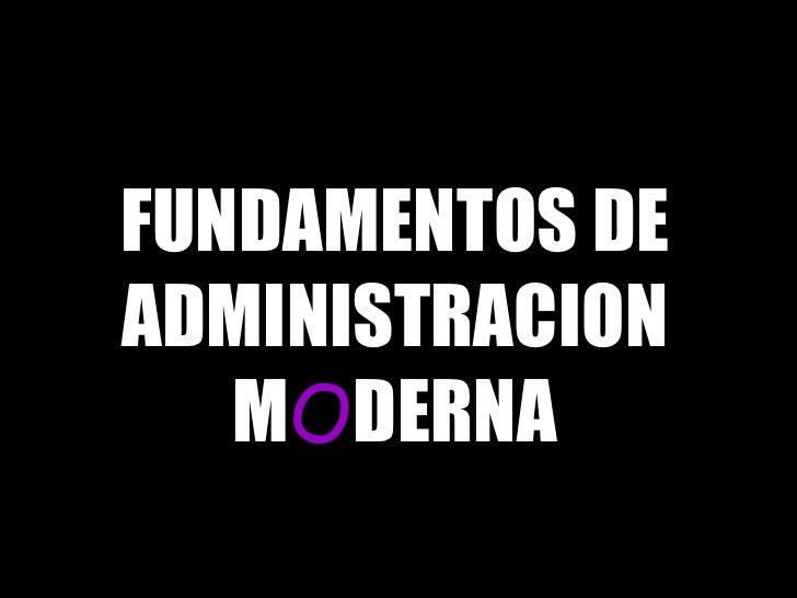 Asignatura:  FUNDAMENTOS DE ADMINISTRACION M O DERNA Profesor:  Juan Pablo Sánchez R.
