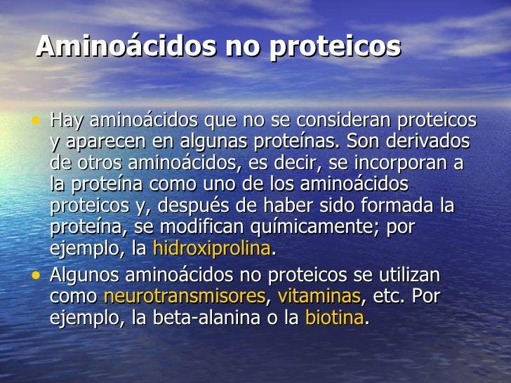 Aminoácidos no proteicos• Hay aminoácidos que no se consideran proteicos    y aparecen en algunas proteínas. Son derivados...