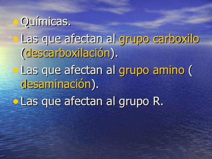 • Químicas.• Las que afectan al grupo carboxilo  (descarboxilación).• Las que afectan al grupo amino (  desaminación).• La...