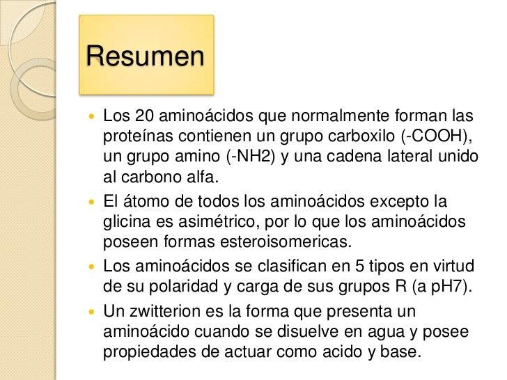 Resumen   Los 20 aminoácidos que normalmente forman las    proteínas contienen un grupo carboxilo (-COOH),    un grupo am...