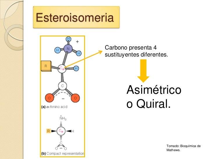 Esteroisomeria            Carbono presenta 4            sustituyentes diferentes.                    Asimétrico           ...