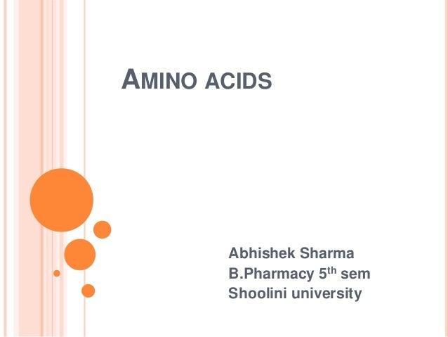 AMINO ACIDS  Abhishek Sharma B.Pharmacy 5th sem Shoolini university