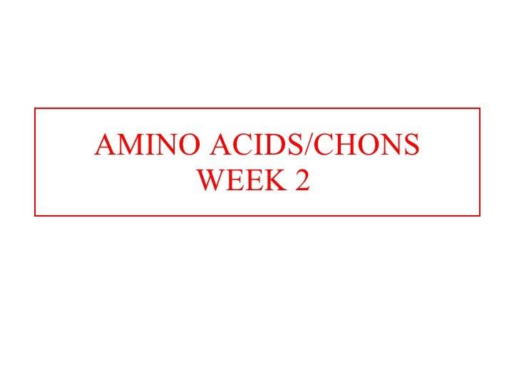 AMINO ACIDS/CHONS WEEK 2