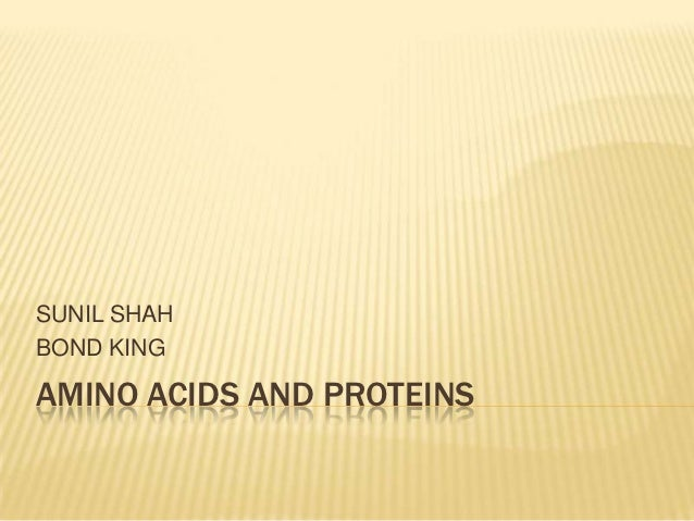 SUNIL SHAHBOND KINGAMINO ACIDS AND PROTEINS