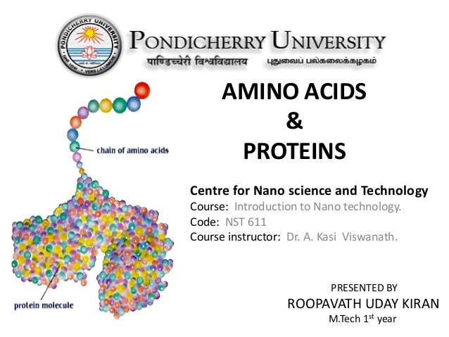 AMINO ACIDS & PROTEINS Centre for Nano science and Technology Course: Introduction to Nano technology. Code: NST 611 Cours...