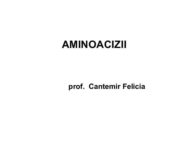 AMINOACIZII prof. Cantemir Felicia