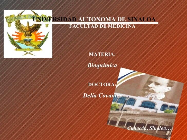 UNIVERSIDAD AUTONOMA DE SINALOA         FACULTAD DE MEDICINA               MATERIA:              Bioquímica              D...