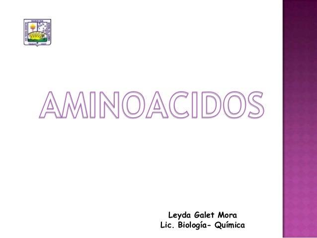 Leyda Galet Mora Lic. Biología- Química
