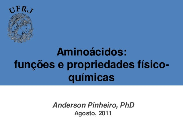 Aminoácidos:funções e propriedades físico-          químicas       Anderson Pinheiro, PhD            Agosto, 2011