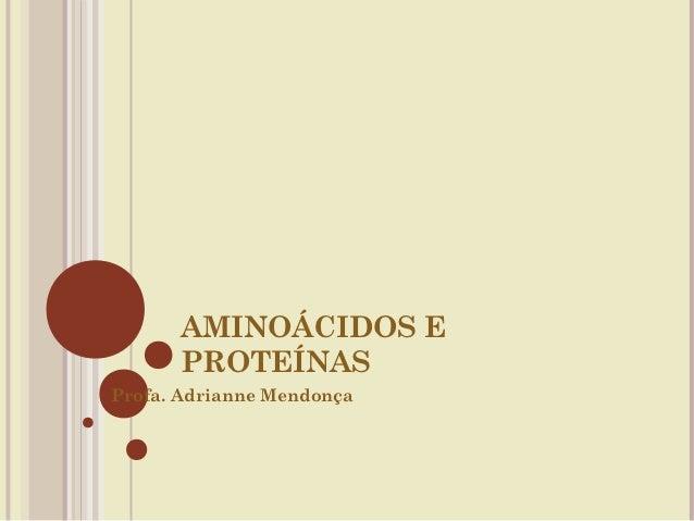 AMINOÁCIDOS E      PROTEÍNASProfa. Adrianne Mendonça