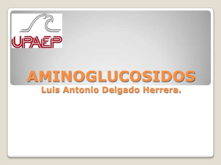 AMINOGLUCOSIDOS  Luis Antonio Delgado Herrera.