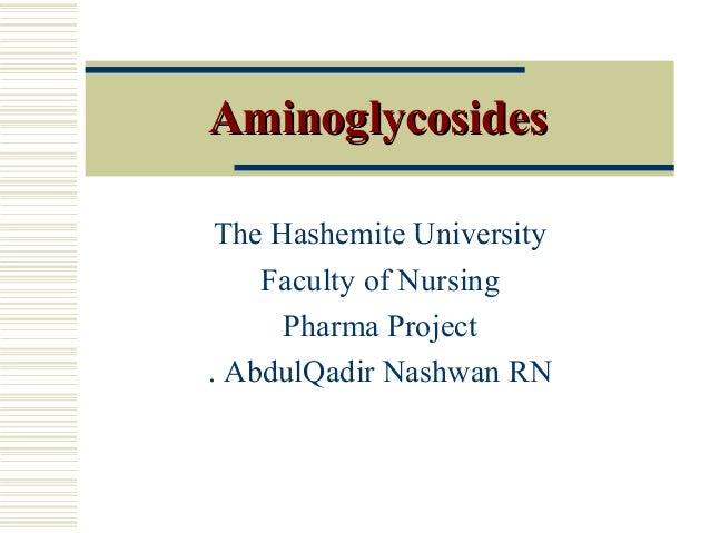 AminoglycosidesAminoglycosides The Hashemite University Faculty of Nursing Pharma Project AbdulQadir Nashwan RN.