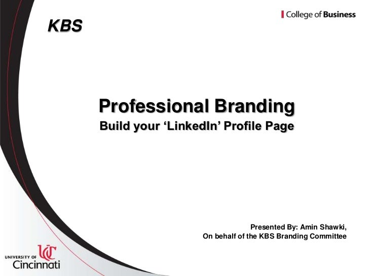 KBS      Professional Branding      Build your 'LinkedIn' Profile Page                                      Presented By: ...