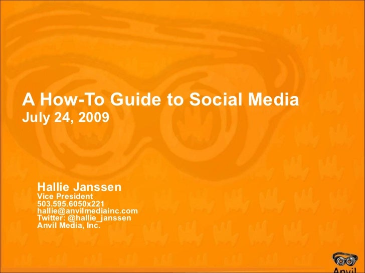 A How-To Guide to Social Media July 24, 2009 Hallie Janssen Vice President 503.595.6050x221 [email_address] Twitter: @hall...