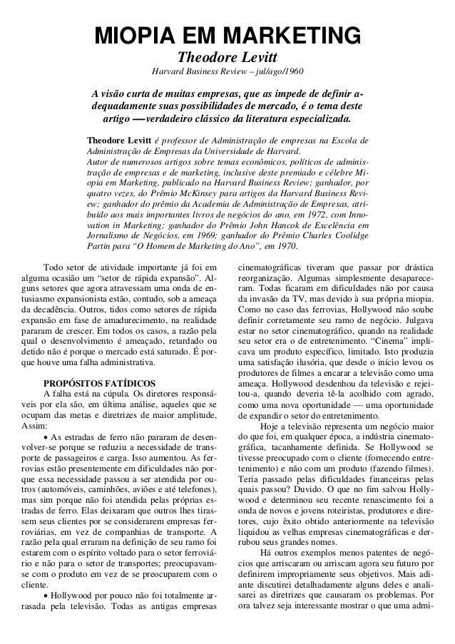 MIOPIA EM MARKETING Theodore Levitt Harvard Business Review – jul/ago/1960 A visão curta de muitas empresas, que as impede...