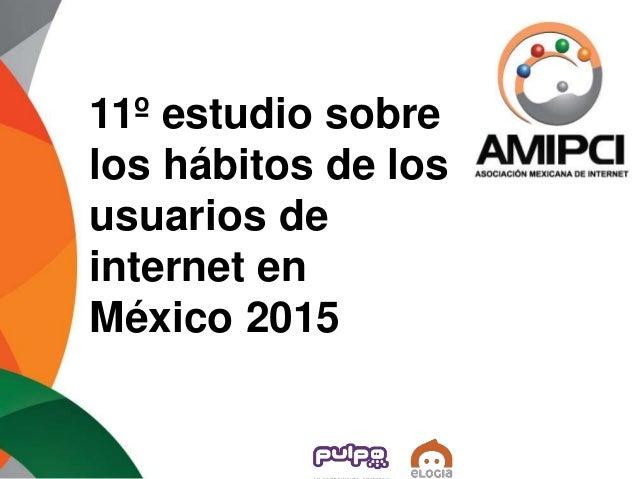 """Estudio de Hábitos del Usuario de Internet en México 2015"" AMIPCI Slide 2"