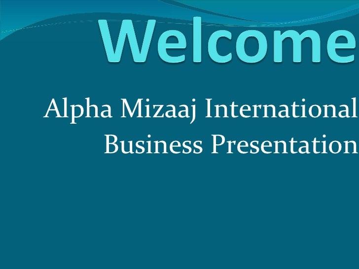 Alpha Mizaaj International Business Presentation