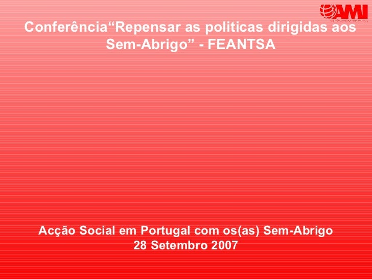 """Conferência""""Repensar as politicas dirigidas aos           Sem-Abrigo"""" - FEANTSA  Acção Social em Portugal com os(as) Sem-A..."""