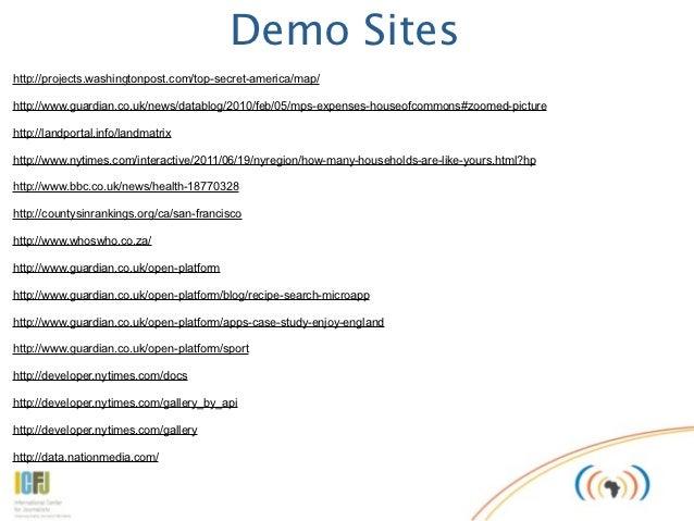 Demo Siteshttp://projects.washingtonpost.com/top-secret-america/map/http://www.guardian.co.uk/news/datablog/2010/feb/05/mp...