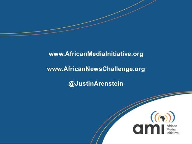 www.AfricanMediaInitiative.orgwww.AfricanNewsChallenge.org      @JustinArenstein
