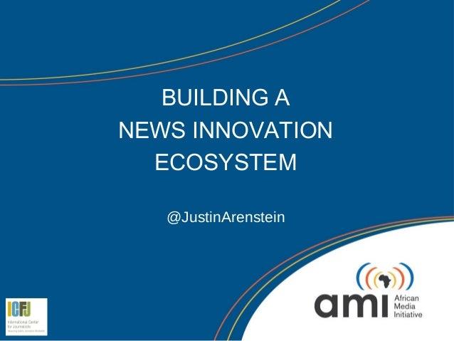 BUILDING ANEWS INNOVATION  ECOSYSTEM   @JustinArenstein
