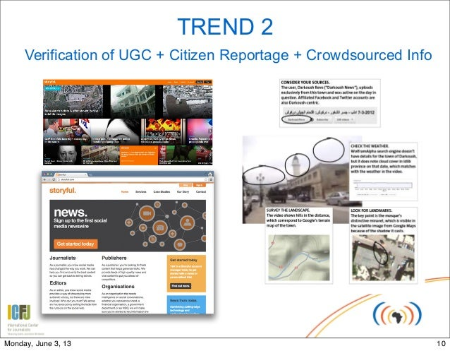 TREND 2Verification of UGC + Citizen Reportage + Crowdsourced Info10Monday, June 3, 13