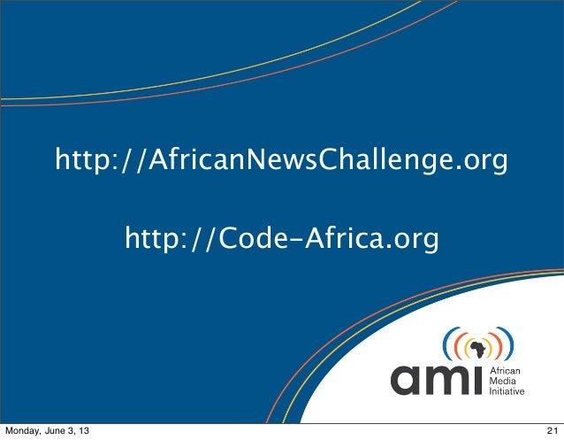 http://AfricanNewsChallenge.orghttp://Code-Africa.org21Monday, June 3, 13