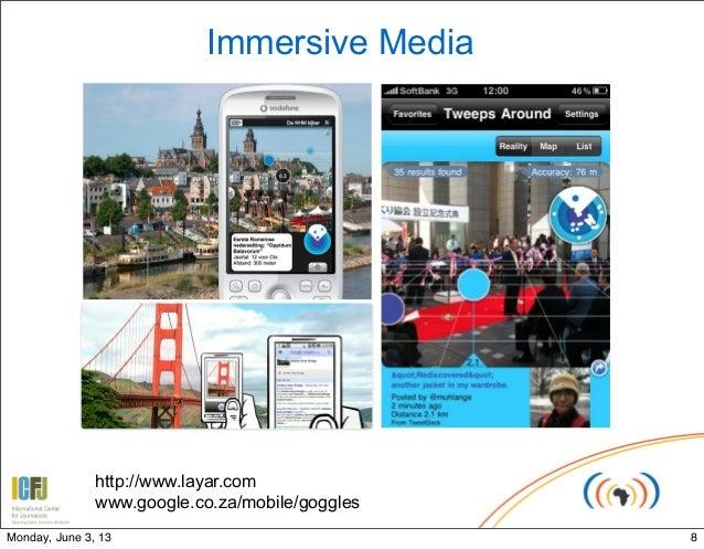 Immersive Mediahttp://www.layar.comwww.google.co.za/mobile/goggles8Monday, June 3, 13