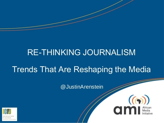 RE-THINKING JOURNALISMTrends That Are Reshaping the Media            @JustinArenstein