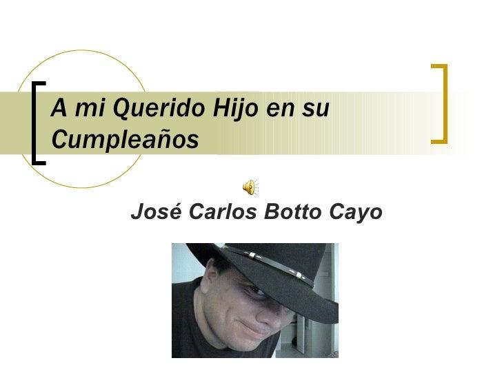 A mi Querido Hijo en su Cumpleaños José Carlos Botto Cayo