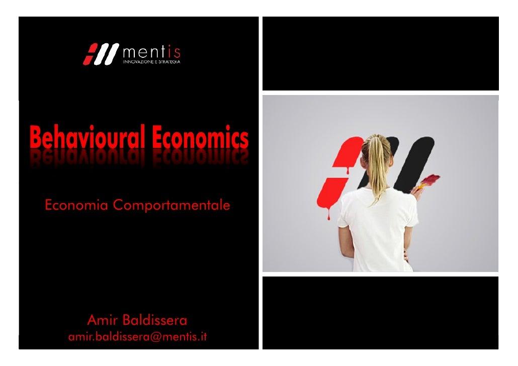 Economia Comportamentale           Amir Baldissera    amir.baldissera@mentis.it   Behavioural Economics |   giugno '10   1