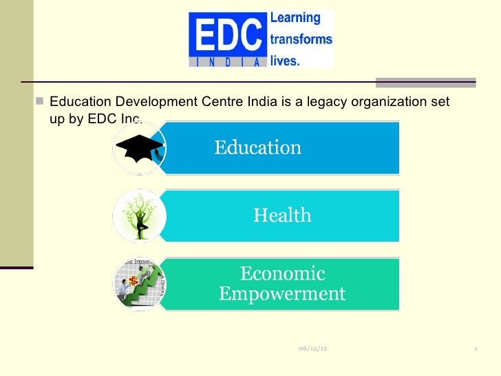  Education Development Centre India is a legacy organization set  up by EDC Inc.                                         ...