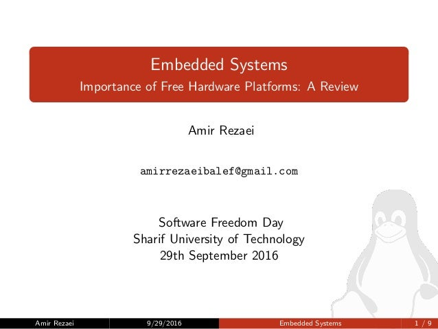 Embedded Systems Importance of Free Hardware Platforms: A Review Amir Rezaei amirrezaeibalef@gmail.com Software Freedom Da...