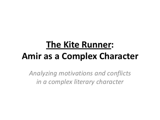 The Kite Runner: Amir as a Complex Character Analyzing motivations and conflicts in a complex literary character
