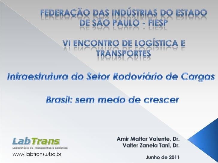 Federação das Indústrias do Estado de São Paulo - FIESP <br />VI Encontro de Logística e TRansportes<br />Infraestrutura d...
