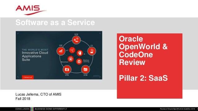 Oracle OpenWorld & CodeOne Review Pillar 2: SaaS Software as a Service Review of Oracle OpenWorld & CodeOne 2018 1 Lucas J...
