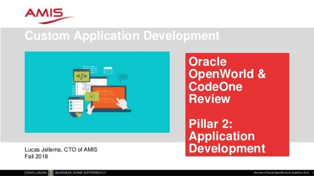 Oracle OpenWorld & CodeOne Review Pillar 2: Application Development Custom Application Development Review of Oracle OpenWo...