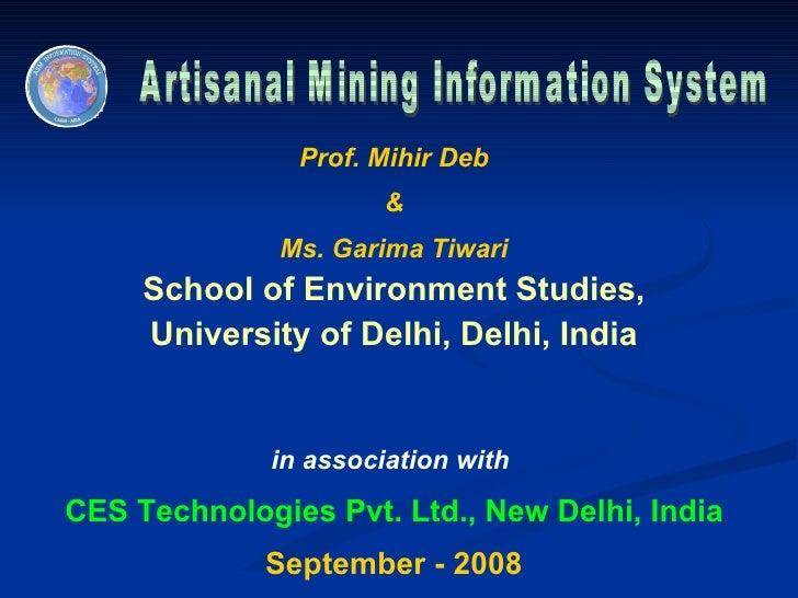 Artisanal Mining Information System Prof. Mihir Deb & Ms. Garima Tiwari School of Environment Studies, University of Delhi...