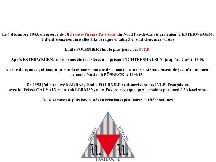 Le 7 décembre 1943, un groupe de 30  Francs-Tireurs   Partisans   du Nord Pas-de-Calais arrivaient à ESTERWEGEN .  7 d'ent...