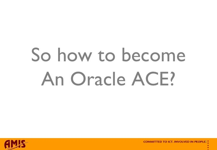So how to become An Oracle ACE?