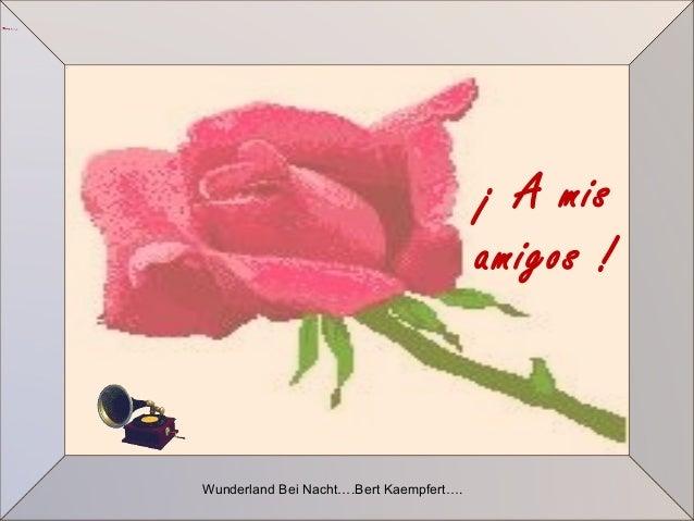 ¡ A mis amigos ! Wunderland Bei Nacht….Bert Kaempfert….
