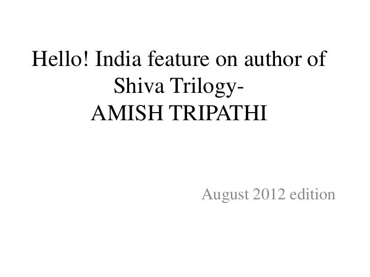 Hello! India feature on author of         Shiva Trilogy-      AMISH TRIPATHI                   August 2012 edition