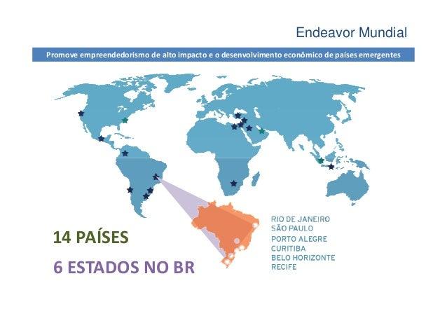Endeavor MundialPromove empreendedorismo de alto impacto e o desenvolvimento econômico de países emergentes 14 PAÍSES 6 ES...